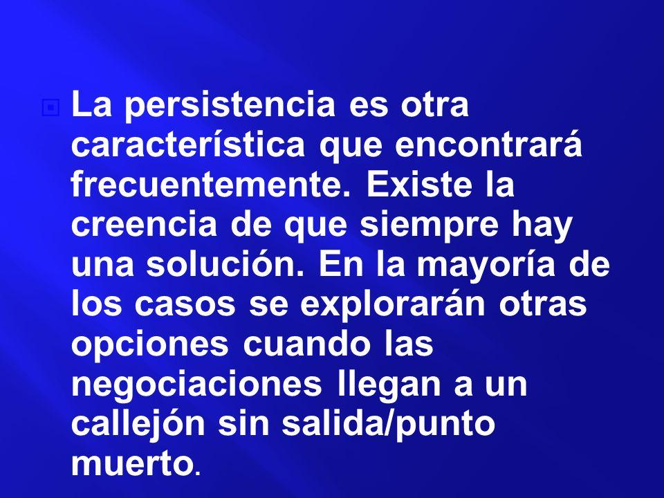 La persistencia es otra característica que encontrará frecuentemente. Existe la creencia de que siempre hay una solución. En la mayoría de los casos s