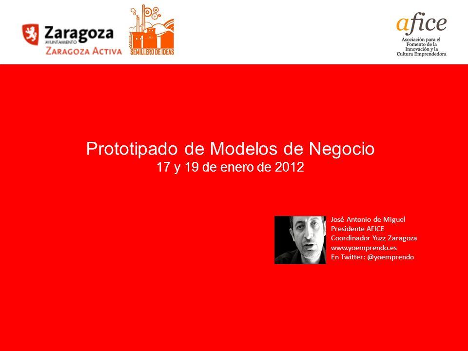 1 Prototipado de Modelos de Negocio 17 y 19 de enero de 2012 José Antonio de Miguel Presidente AFICE Coordinador Yuzz Zaragoza www.yoemprendo.es En Tw