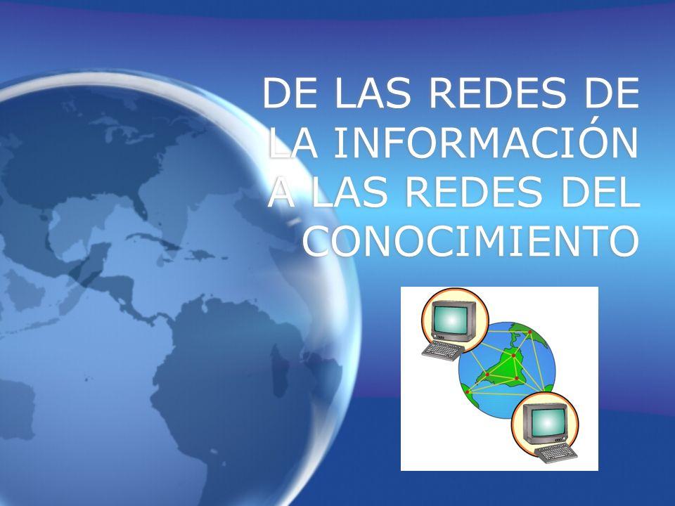 DE LAS REDES DE LA INFORMACIÓN A LAS REDES DEL CONOCIMIENTO