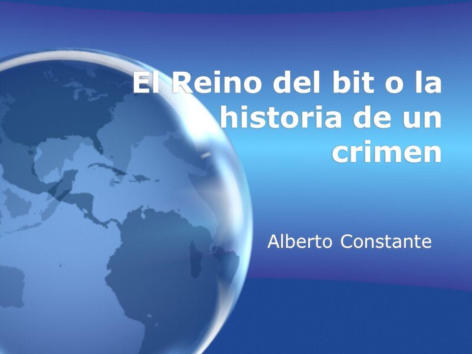 El Reino del bit o la historia de un crimen Alberto Constante