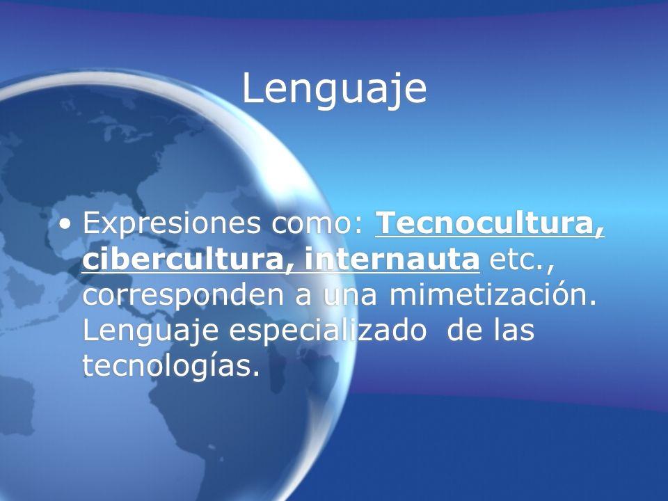 Lenguaje Expresiones como: Tecnocultura, cibercultura, internauta etc., corresponden a una mimetización.