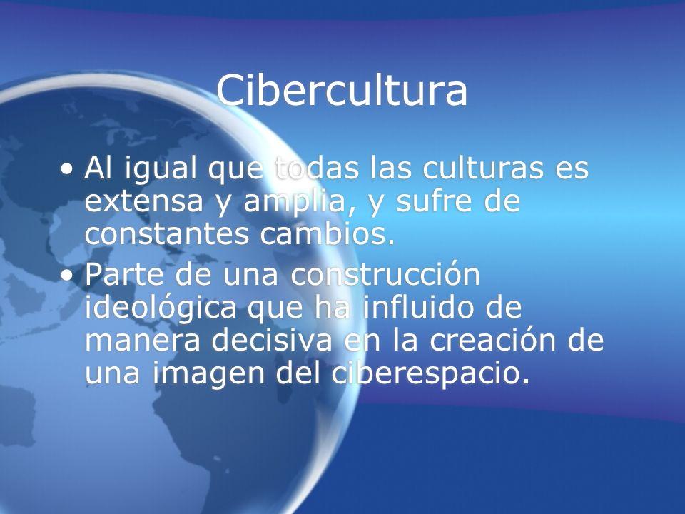 Cibercultura Al igual que todas las culturas es extensa y amplia, y sufre de constantes cambios.
