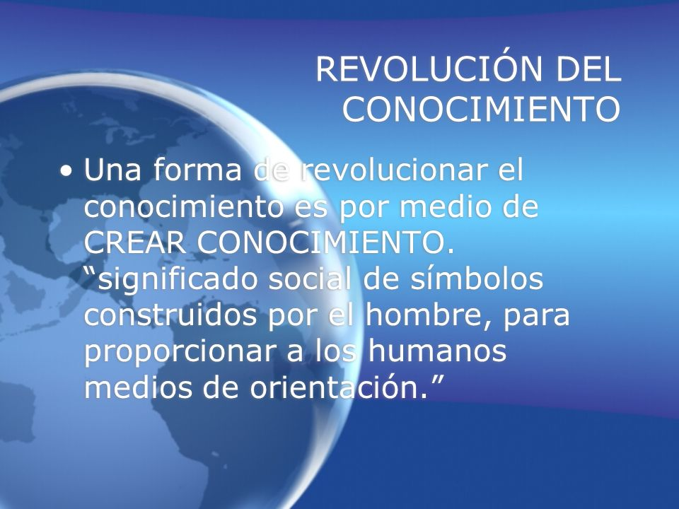 REVOLUCIÓN DEL CONOCIMIENTO Una forma de revolucionar el conocimiento es por medio de CREAR CONOCIMIENTO.