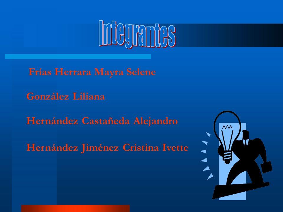 Frías Herrara Mayra Selene González Liliana Hernández Castañeda Alejandro Hernández Jiménez Cristina Ivette