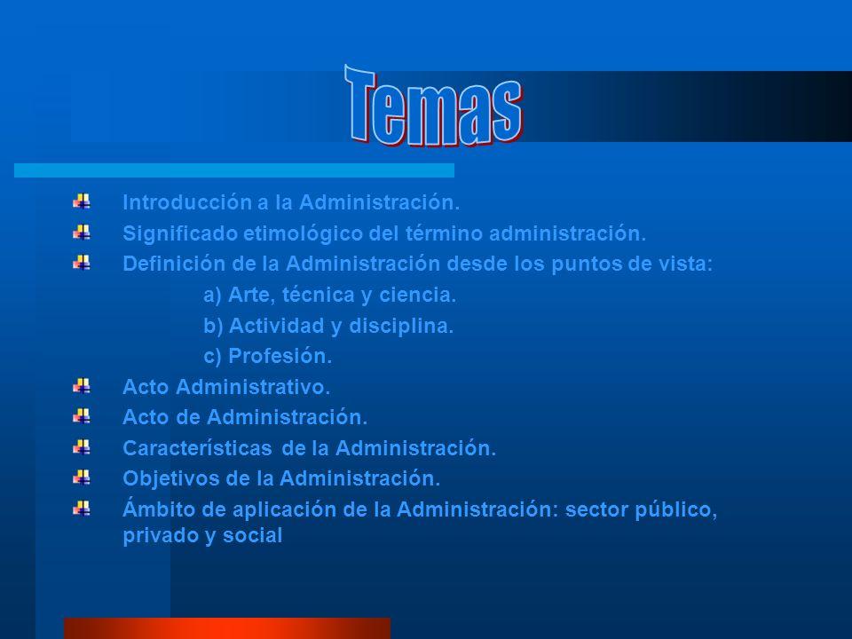 Introducción a la Administración. Significado etimológico del término administración. Definición de la Administración desde los puntos de vista: a) Ar