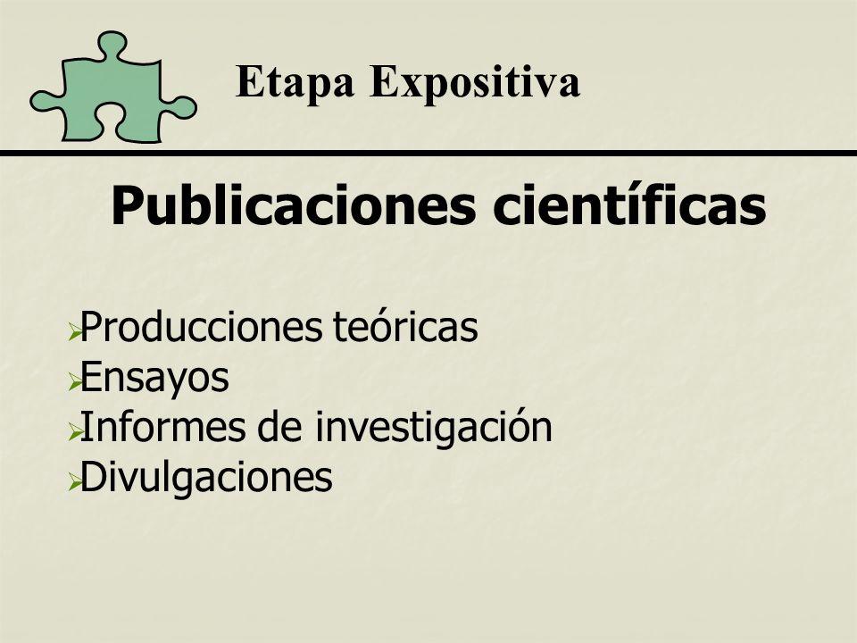 Etapa Expositiva Publicaciones científicas Producciones teóricas Ensayos Informes de investigación Divulgaciones