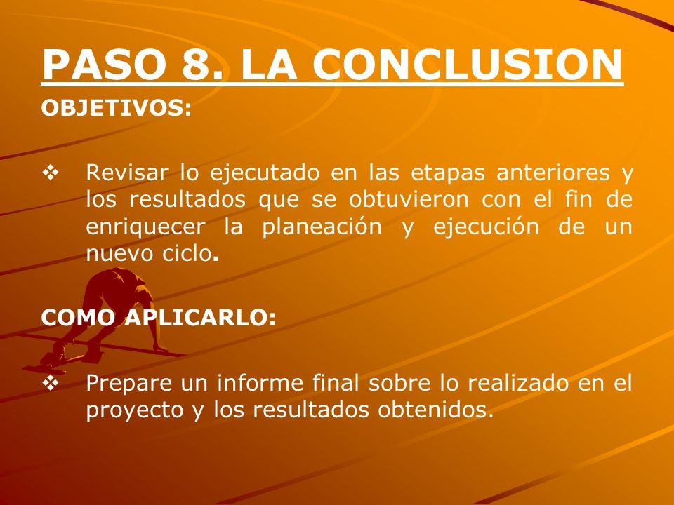 PASO 8. LA CONCLUSION OBJETIVOS: Revisar lo ejecutado en las etapas anteriores y los resultados que se obtuvieron con el fin de enriquecer la planeaci