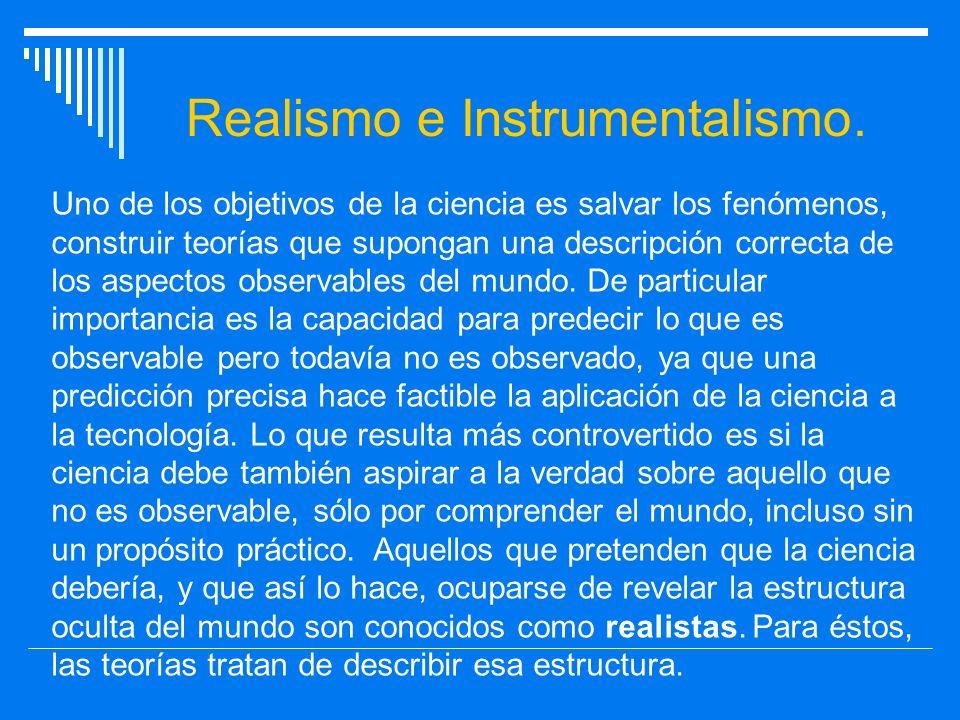 Realismo e Instrumentalismo. Uno de los objetivos de la ciencia es salvar los fenómenos, construir teorías que supongan una descripción correcta de lo