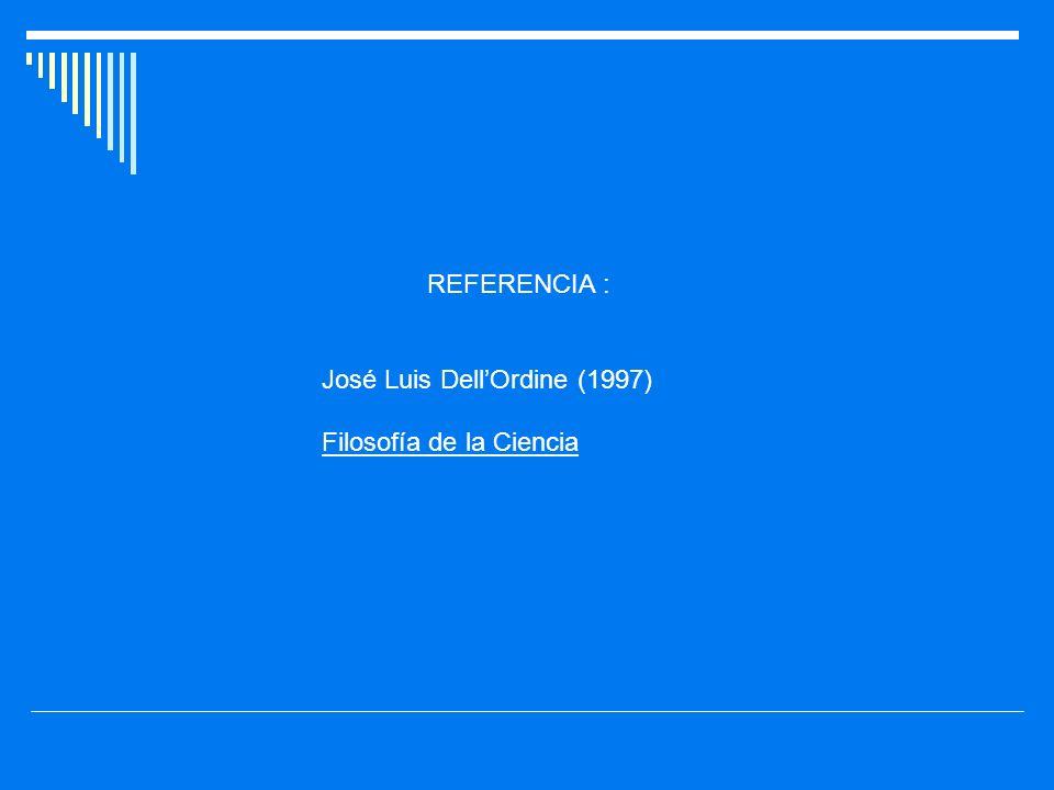 REFERENCIA : José Luis DellOrdine (1997) Filosofía de la Ciencia