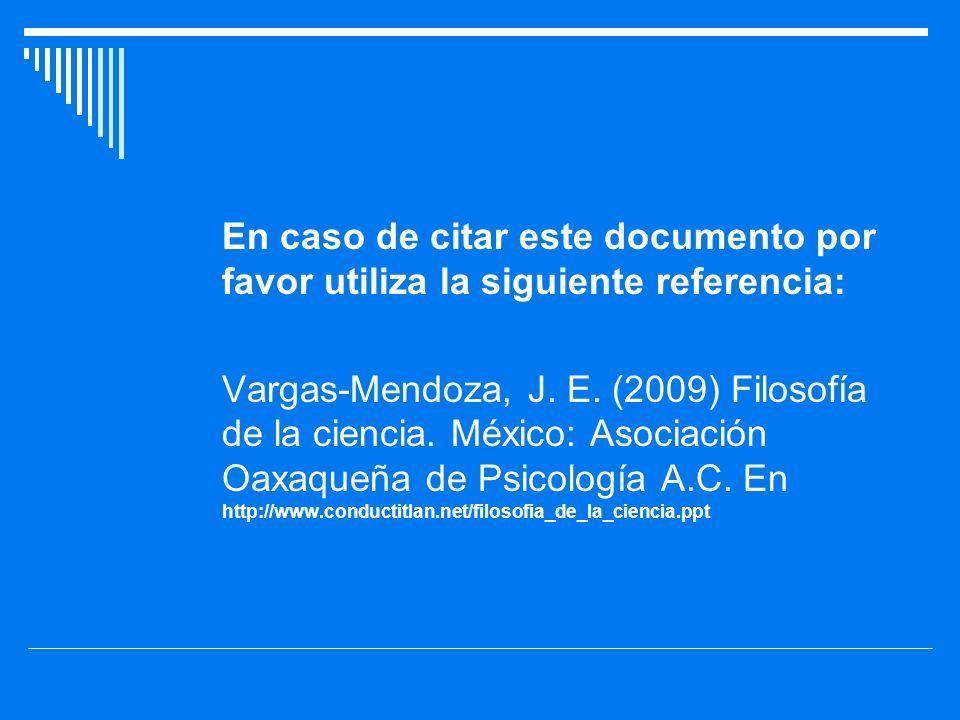 En caso de citar este documento por favor utiliza la siguiente referencia: Vargas-Mendoza, J. E. (2009) Filosofía de la ciencia. México: Asociación Oa