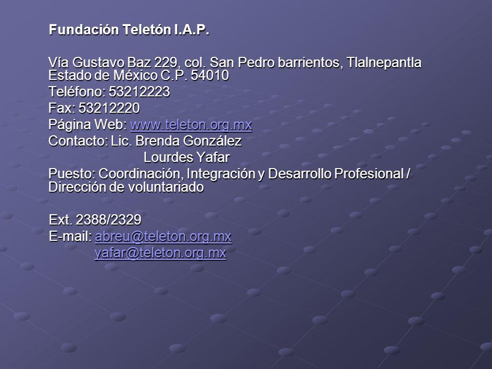 Fundación Teletón I.A.P. Fundación Teletón I.A.P. Vía Gustavo Baz 229, col. San Pedro barrientos, Tlalnepantla Estado de México C.P. 54010 Teléfono: 5