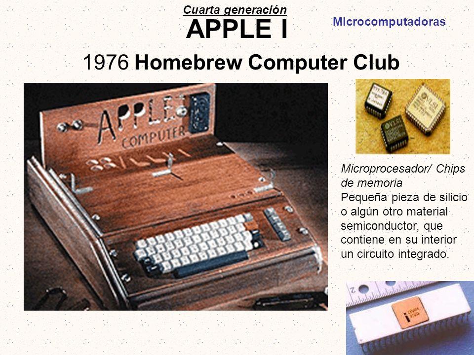 APPLE I 1976 Homebrew Computer Club Cuarta generación Microprocesador/ Chips de memoria Pequeña pieza de silicio o algún otro material semiconductor,