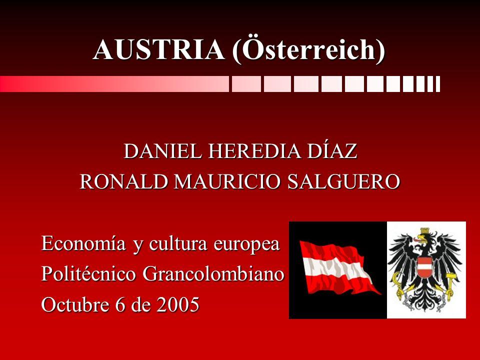 AUSTRIA (Österreich) DANIEL HEREDIA DÍAZ RONALD MAURICIO SALGUERO Economía y cultura europea Politécnico Grancolombiano Octubre 6 de 2005