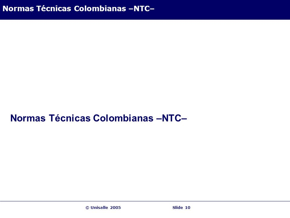 © Unisalle 2005Slide 10 Normas Técnicas Colombianas –NTC–