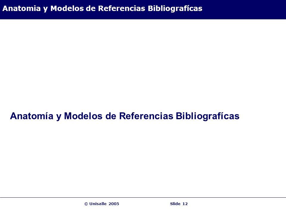 © Unisalle 2005Slide 12 Anatomia y Modelos de Referencias Bibliografícas Anatomía y Modelos de Referencias Bibliografícas