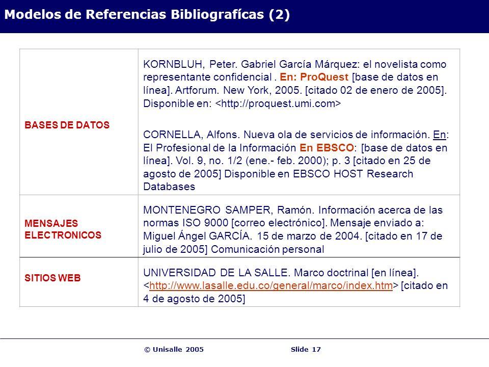 © Unisalle 2005Slide 17 Modelos de Referencias Bibliografícas (2) BASES DE DATOS KORNBLUH, Peter. Gabriel García Márquez: el novelista como representa