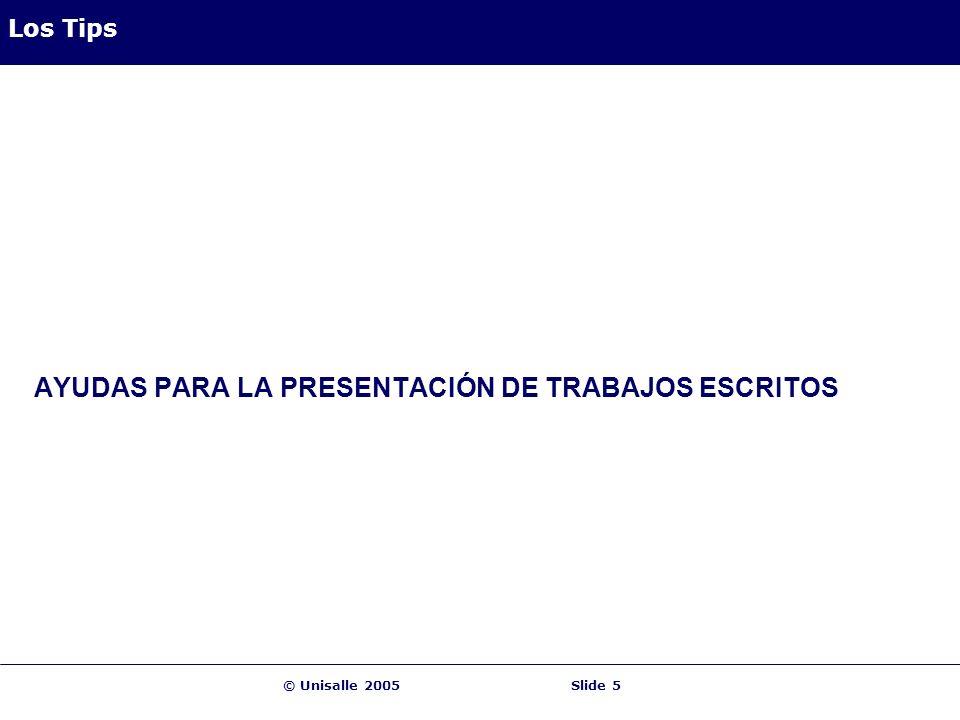 © Unisalle 2005Slide 5 Los Tips AYUDAS PARA LA PRESENTACIÓN DE TRABAJOS ESCRITOS