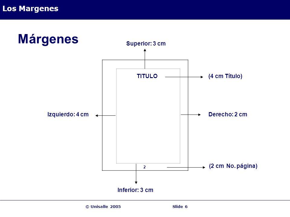 © Unisalle 2005Slide 6 Los Margenes Márgenes TITULO 2 Superior: 3 cm (4 cm Título) Derecho: 2 cm (2 cm No. página) Inferior: 3 cm Izquierdo: 4 cm