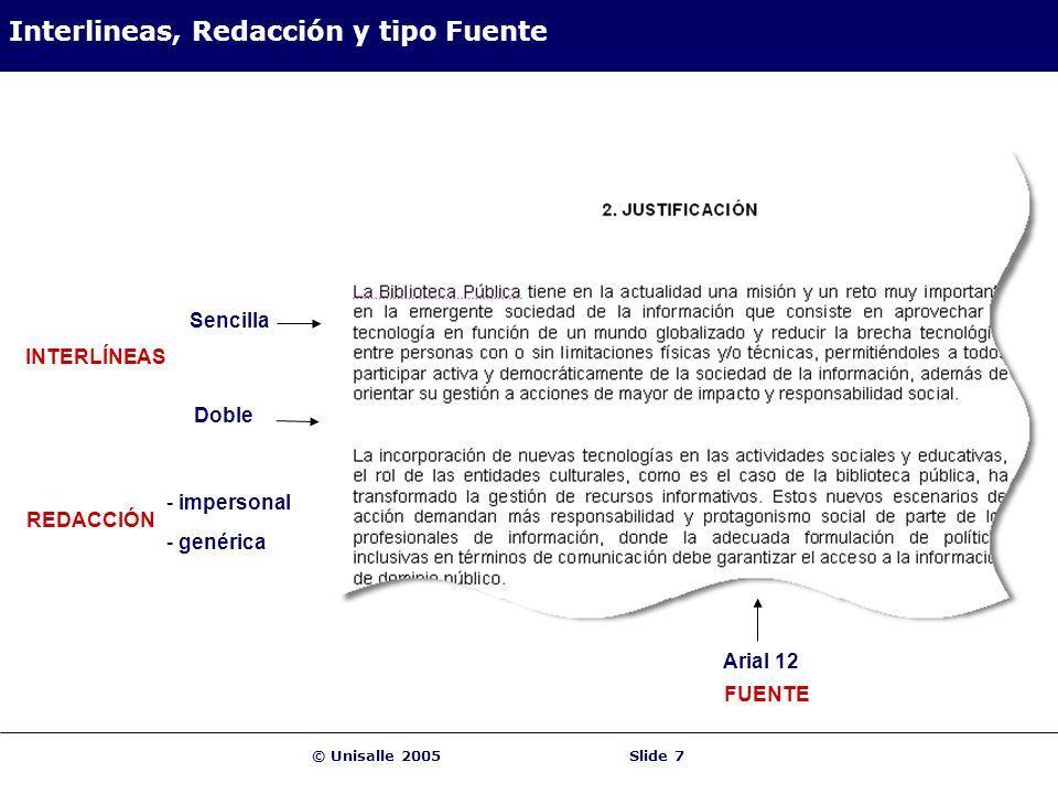 © Unisalle 2005Slide 7 Interlineas, Redacción y tipo Fuente Sencilla Doble INTERLÍNEAS REDACCIÓN FUENTE Arial 12 - impersonal - genérica