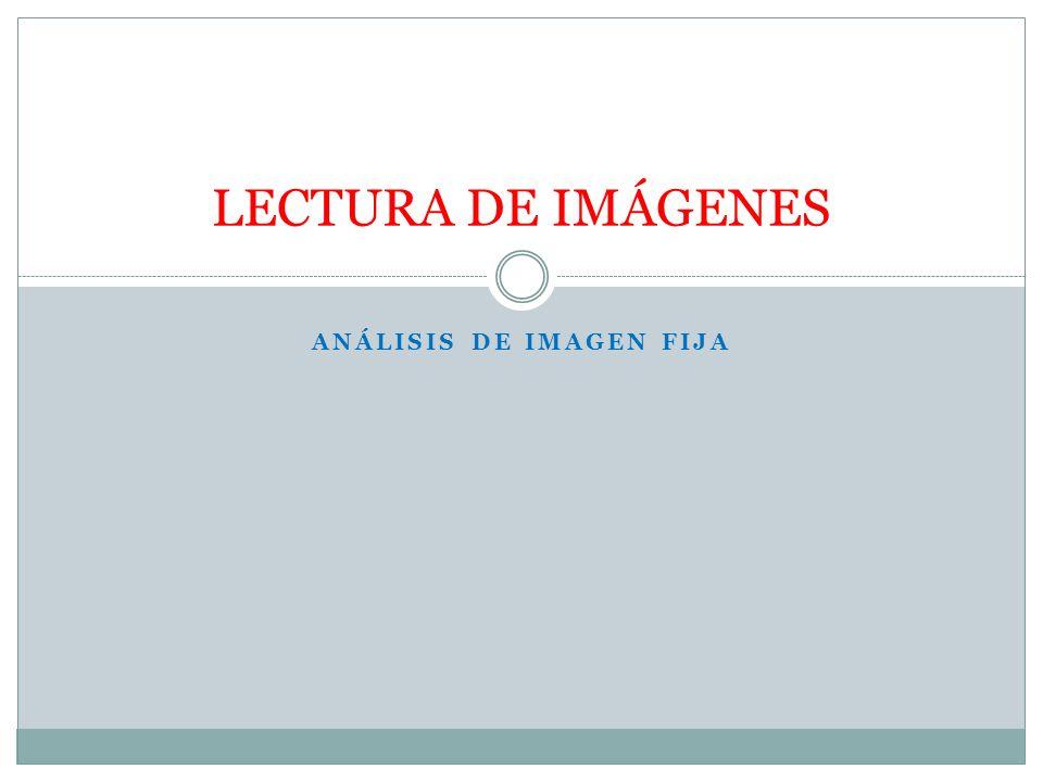 ANÁLISIS DE IMAGEN FIJA LECTURA DE IMÁGENES