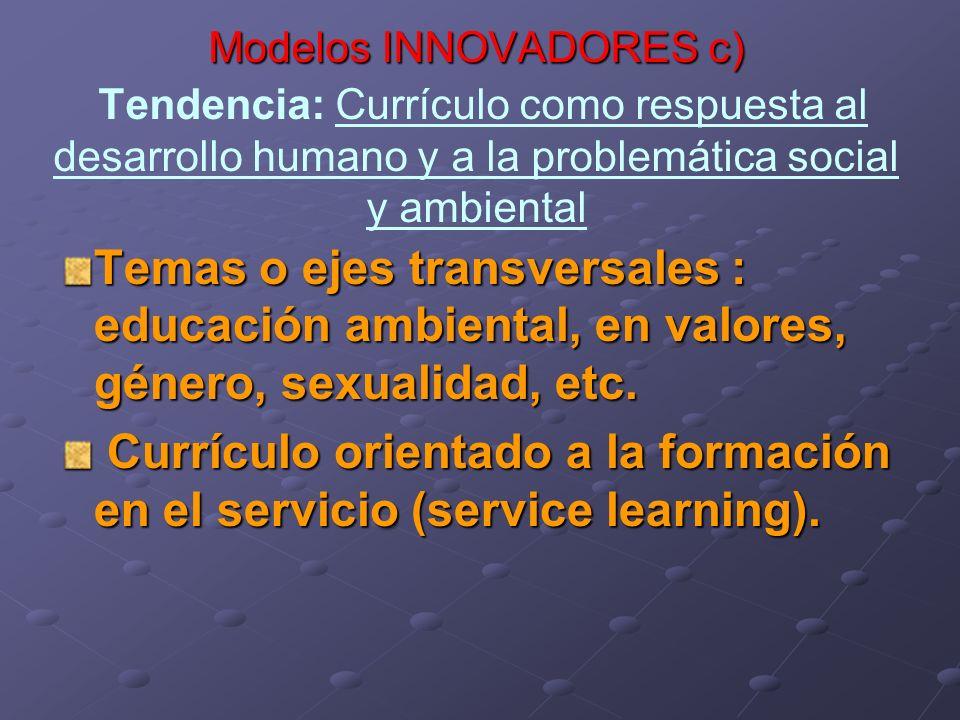 Modelos INNOVADORES c) Modelos INNOVADORES c) Tendencia: Currículo como respuesta al desarrollo humano y a la problemática social y ambiental Temas o