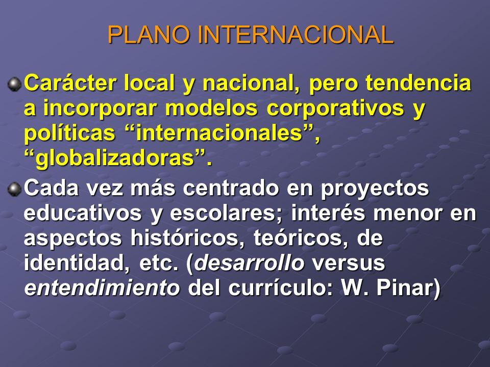 PLANO INTERNACIONAL Carácter local y nacional, pero tendencia a incorporar modelos corporativos y políticas internacionales, globalizadoras. Cada vez