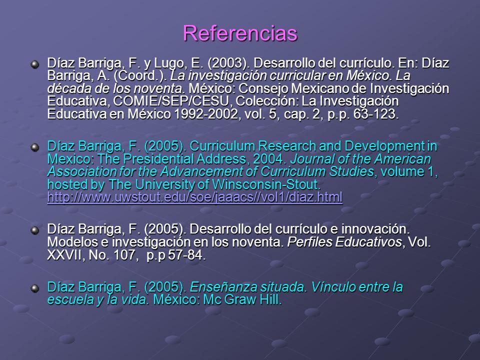 Referencias Díaz Barriga, F. y Lugo, E. (2003). Desarrollo del currículo. En: Díaz Barriga, A. (Coord.). La investigación curricular en México. La déc