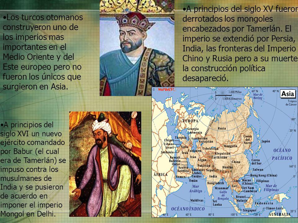A principios del siglo XV fueron derrotados los mongoles encabezados por Tamerlán. El imperio se extendió por Persia, India, las fronteras del Imperio