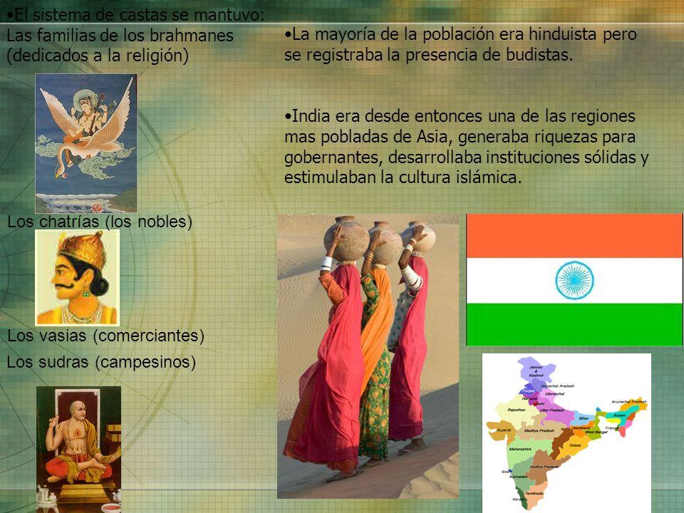 El sistema de castas se mantuvo: Las familias de los brahmanes (dedicados a la religión) Los sudras (campesinos) Los chatrías (los nobles) Los vasias
