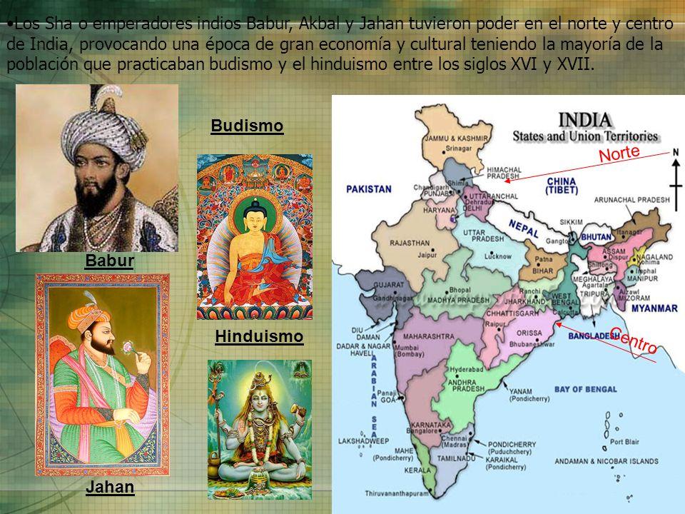 Los Sha o emperadores indios Babur, Akbal y Jahan tuvieron poder en el norte y centro de India, provocando una época de gran economía y cultural tenie