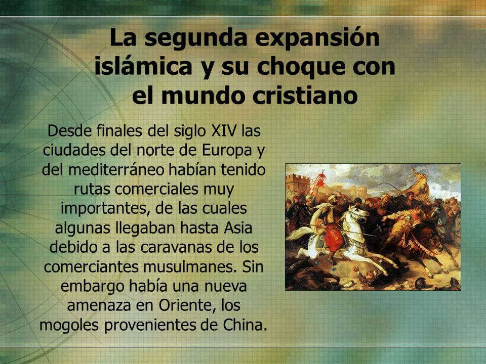 La segunda expansión islámica y su choque con el mundo cristiano Desde finales del siglo XIV las ciudades del norte de Europa y del mediterráneo había