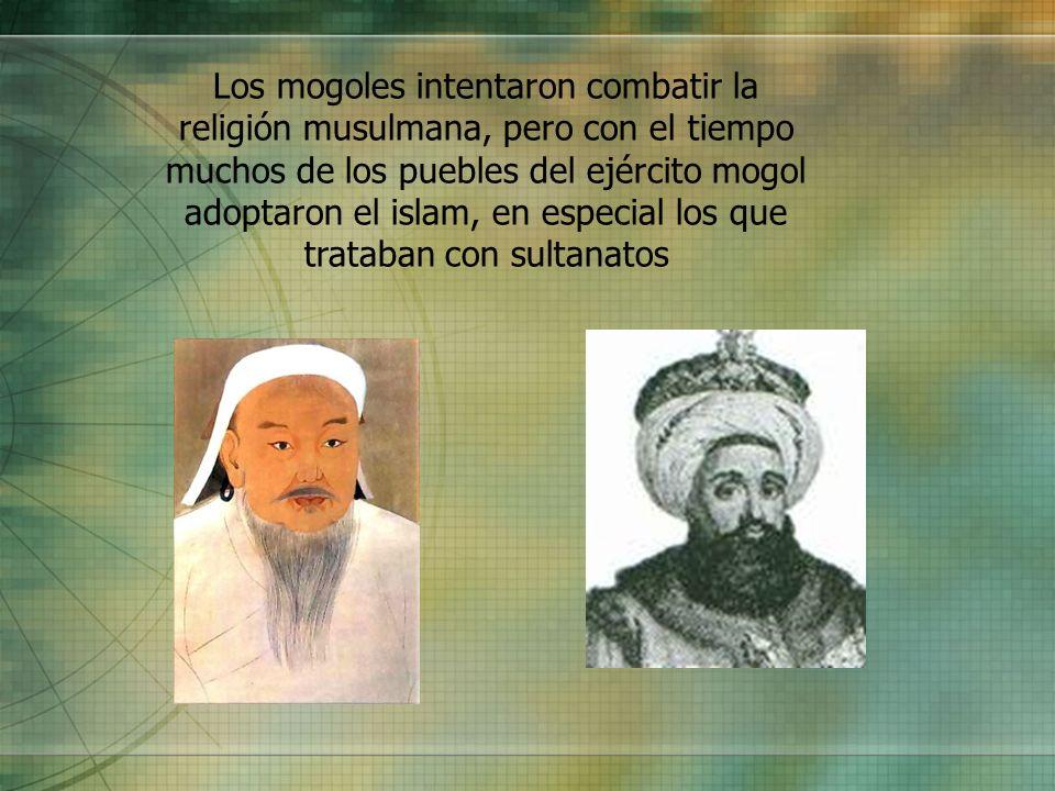 Los mogoles intentaron combatir la religión musulmana, pero con el tiempo muchos de los puebles del ejército mogol adoptaron el islam, en especial los