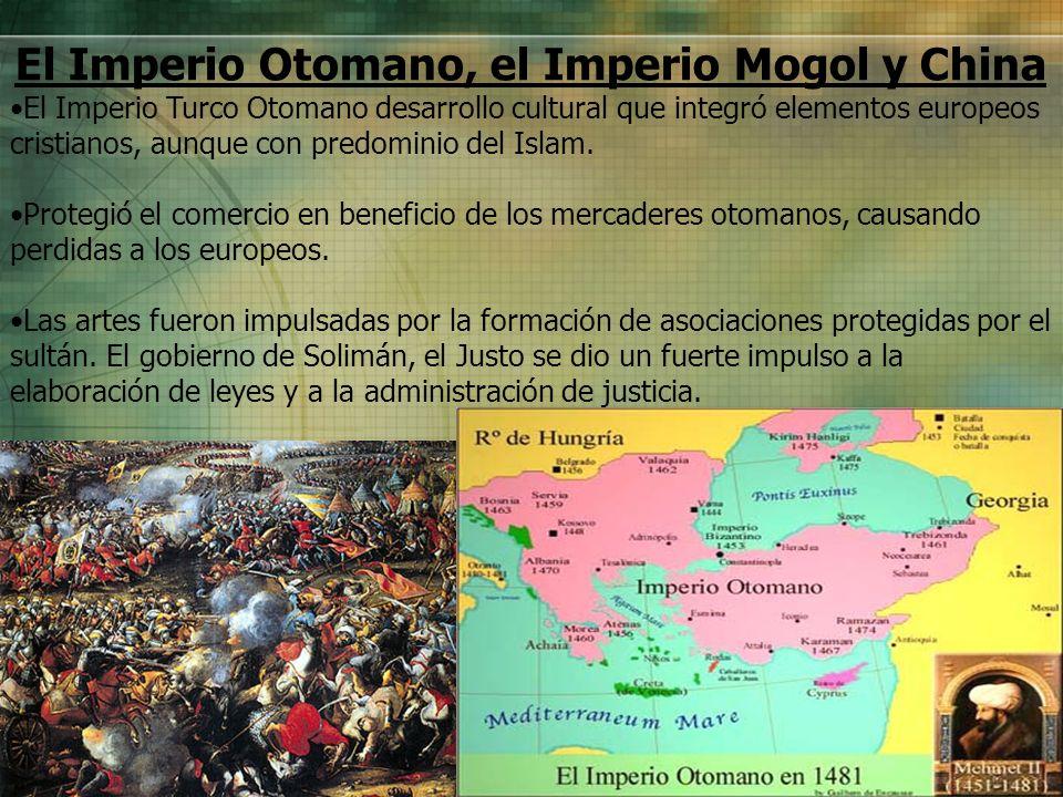 El Imperio Otomano, el Imperio Mogol y China El Imperio Turco Otomano desarrollo cultural que integró elementos europeos cristianos, aunque con predom