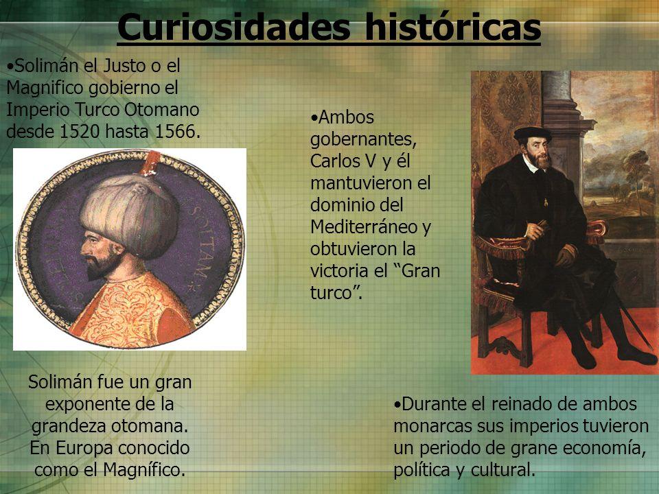 Curiosidades históricas Ambos gobernantes, Carlos V y él mantuvieron el dominio del Mediterráneo y obtuvieron la victoria el Gran turco. Solimán el Ju