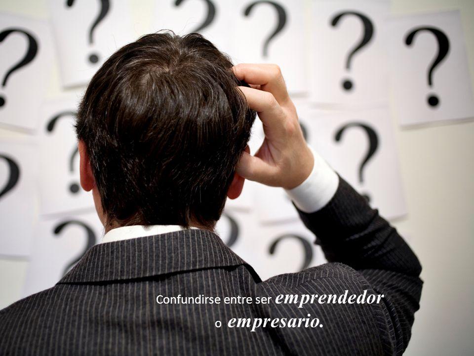 Confundirse entre ser emprendedor o empresario.