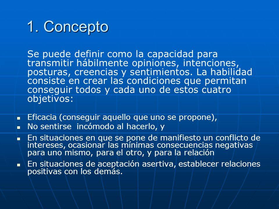 1. Concepto Se puede definir como la capacidad para transmitir hábilmente opiniones, intenciones, posturas, creencias y sentimientos. La habilidad con