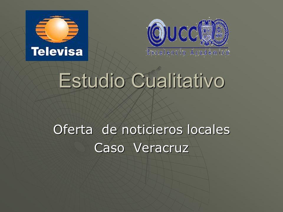 Estudio Cualitativo Oferta de noticieros locales Caso Veracruz