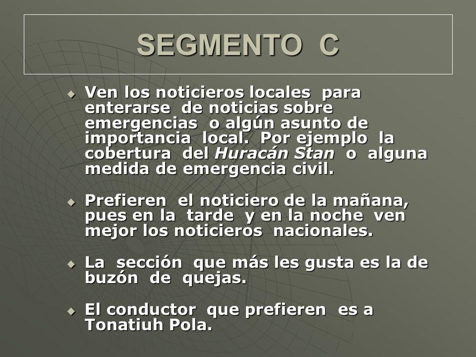 SEGMENTO C Ven los noticieros locales para enterarse de noticias sobre emergencias o algún asunto de importancia local.