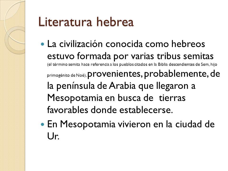 Literatura hebrea La civilización conocida como hebreos estuvo formada por varias tribus semitas (el término semita hace referencia a los pueblos cita