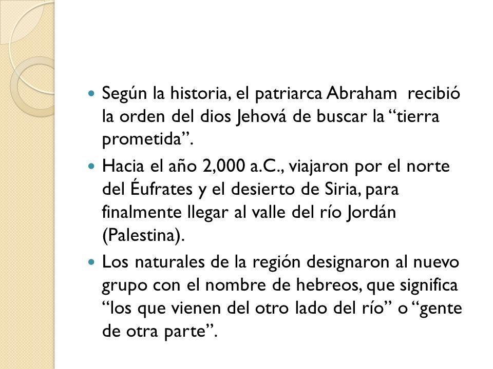 Según la historia, el patriarca Abraham recibió la orden del dios Jehová de buscar la tierra prometida. Hacia el año 2,000 a.C., viajaron por el norte