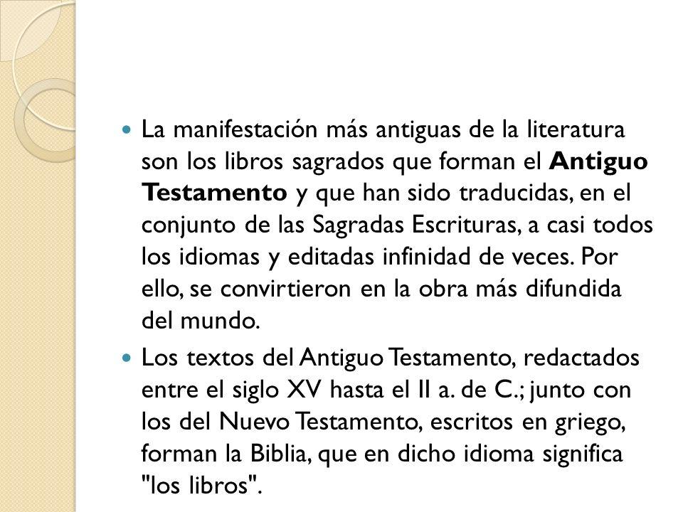La manifestación más antiguas de la literatura son los libros sagrados que forman el Antiguo Testamento y que han sido traducidas, en el conjunto de l