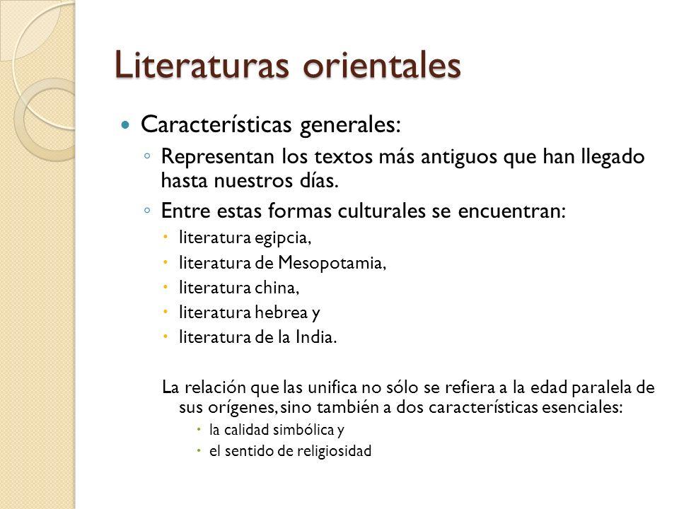Literaturas orientales Características generales: Representan los textos más antiguos que han llegado hasta nuestros días. Entre estas formas cultural