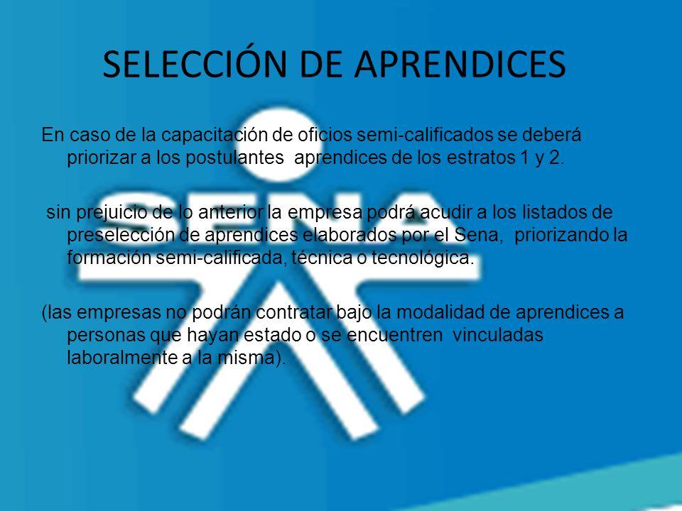 SELECCIÓN DE APRENDICES En caso de la capacitación de oficios semi-calificados se deberá priorizar a los postulantes aprendices de los estratos 1 y 2.