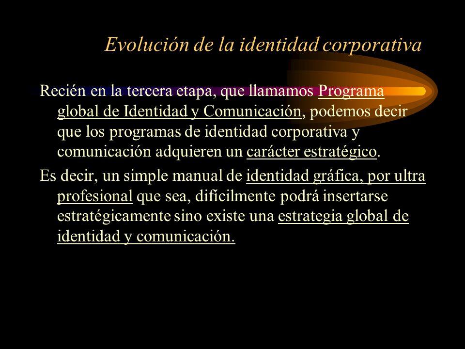 Evolución de la identidad corporativa Recién en la tercera etapa, que llamamos Programa global de Identidad y Comunicación, podemos decir que los prog