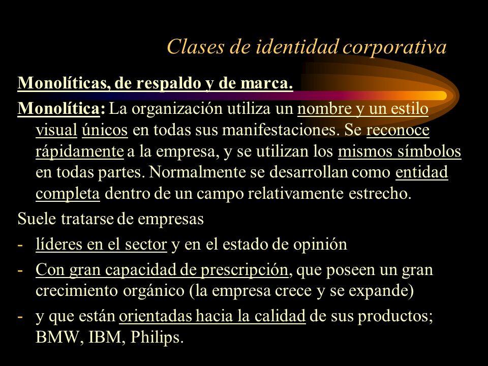 Clases de identidad corporativa Monolíticas, de respaldo y de marca. Monolítica: La organización utiliza un nombre y un estilo visual únicos en todas