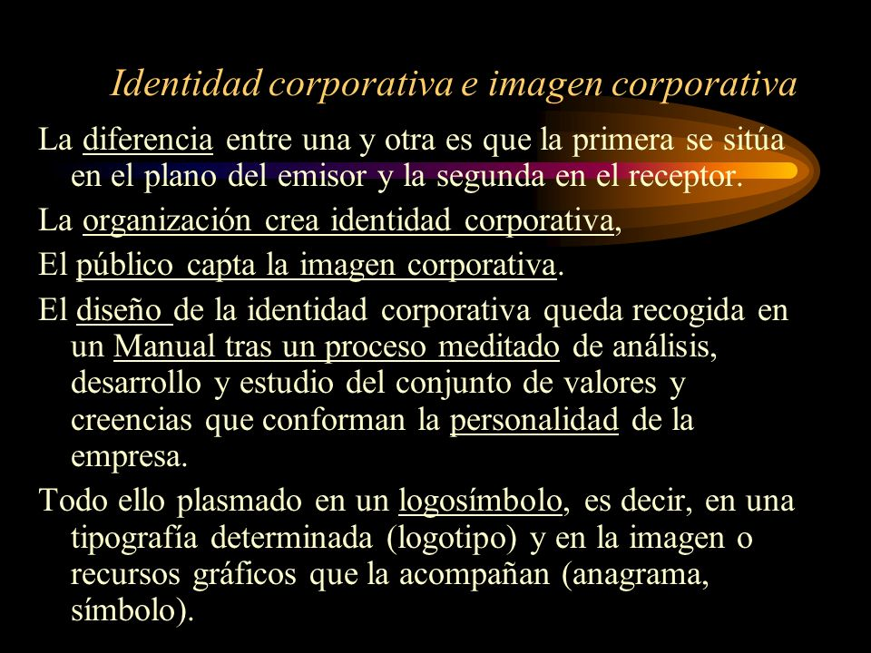 Identidad corporativa e imagen corporativa La diferencia entre una y otra es que la primera se sitúa en el plano del emisor y la segunda en el recepto