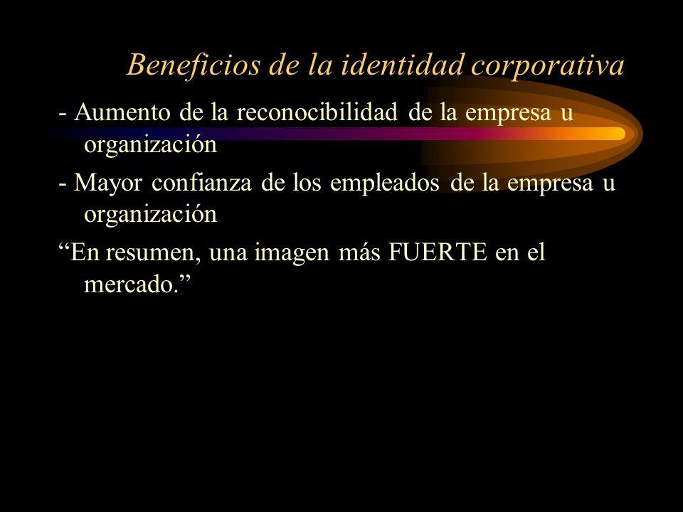Beneficios de la identidad corporativa - Aumento de la reconocibilidad de la empresa u organización - Mayor confianza de los empleados de la empresa u