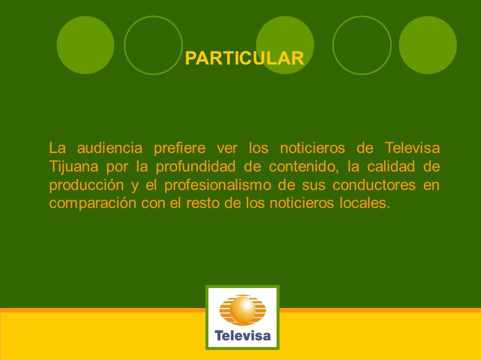 PARTICULAR La audiencia prefiere ver los noticieros de Televisa Tijuana por la profundidad de contenido, la calidad de producción y el profesionalismo