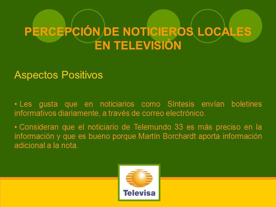 PERCEPCIÓN DE NOTICIEROS LOCALES EN TELEVISIÓN Aspectos Positivos Les gusta que en noticiarios como Síntesis envían boletines informativos diariamente