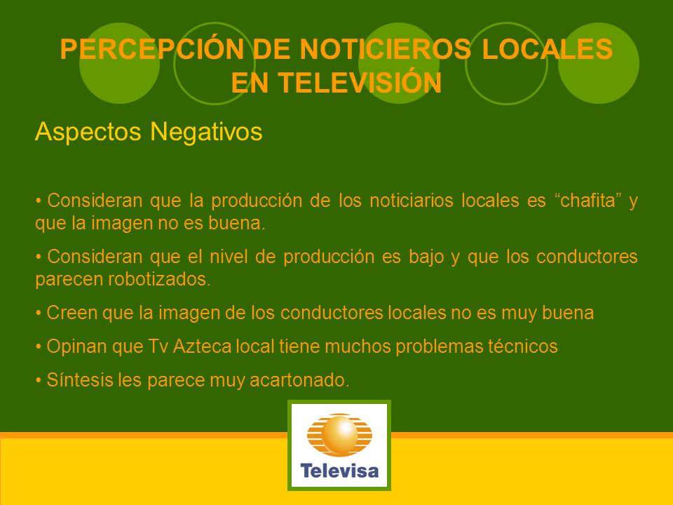 PERCEPCIÓN DE NOTICIEROS LOCALES EN TELEVISIÓN Aspectos Negativos Consideran que la producción de los noticiarios locales es chafita y que la imagen n
